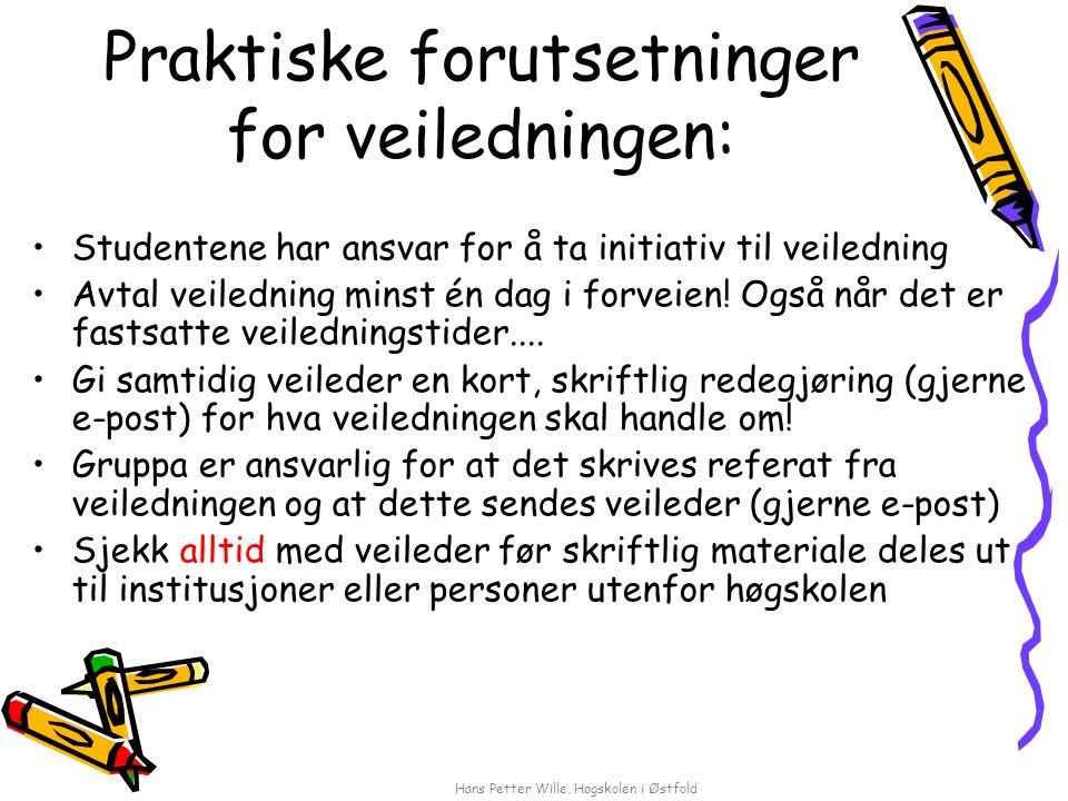 Hans Petter Wille, Høgskolen i Østfold Praktiske forutsetninger for veiledningen: Studentene har ansvar for å ta initiativ til veiledning Avtal veiledning minst én dag i forveien.