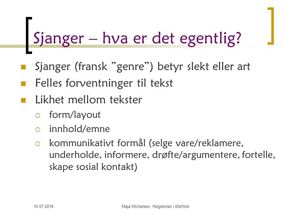 """10.07.2014Maja Michelsen, Høgskolen i Østfold Sjanger – hva er det egentlig? Sjanger (fransk """"genre"""") betyr slekt eller art Felles forventninger til t"""