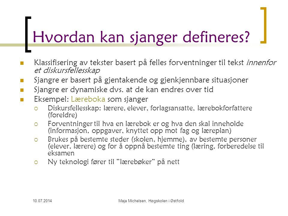 10.07.2014Maja Michelsen, Høgskolen i Østfold Hvordan kan sjanger defineres? Klassifisering av tekster basert på felles forventninger til tekst innenf