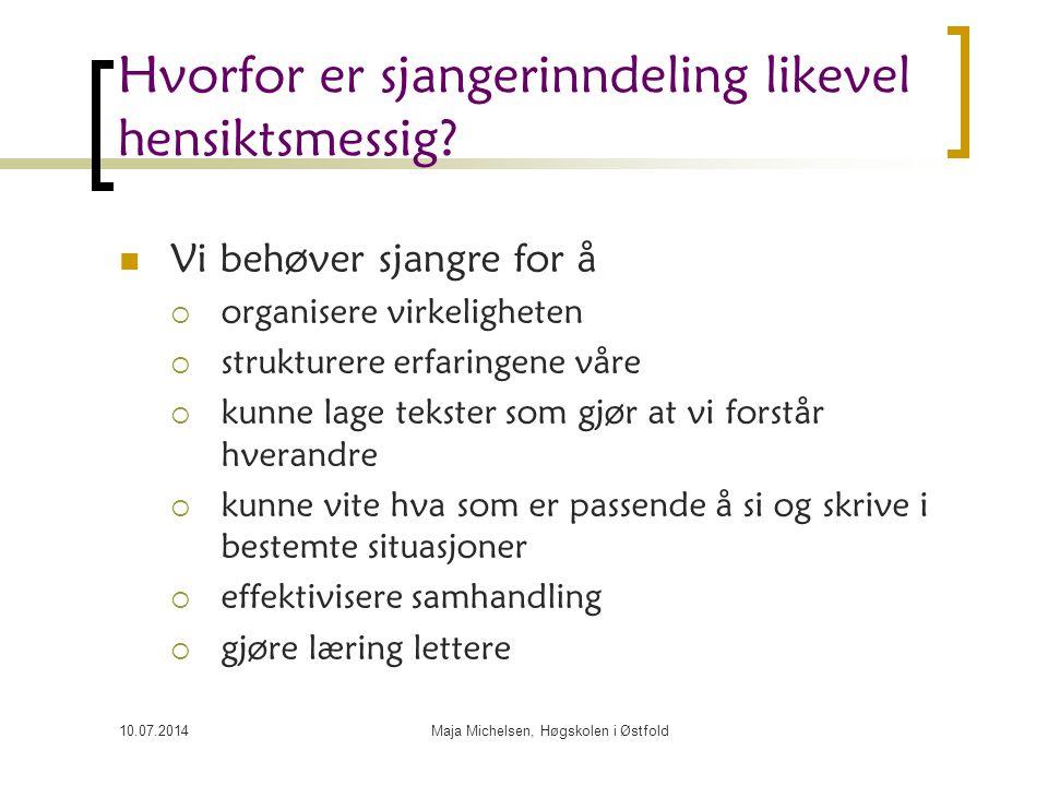 10.07.2014Maja Michelsen, Høgskolen i Østfold Hvorfor er sjangerinndeling likevel hensiktsmessig? Vi behøver sjangre for å  organisere virkeligheten