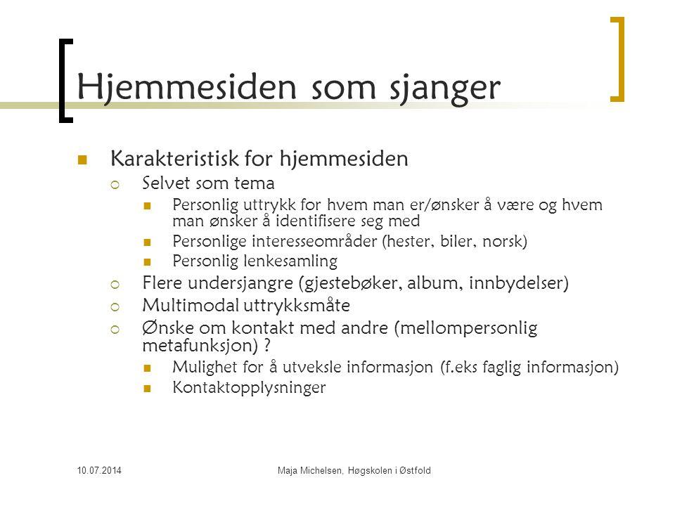 10.07.2014Maja Michelsen, Høgskolen i Østfold Hjemmesiden som sjanger Karakteristisk for hjemmesiden  Selvet som tema Personlig uttrykk for hvem man