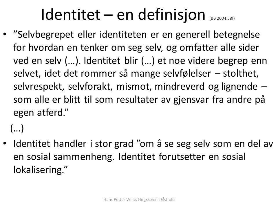 Identitet – en definisjon (Bø 2004:38f) Selvbegrepet eller identiteten er en generell betegnelse for hvordan en tenker om seg selv, og omfatter alle sider ved en selv (…).