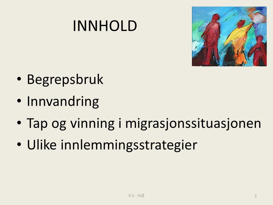 NØKKELBEGREPER En flerkulturell skole Tap og vinning i en migrasjonssituasjon Ulike innlemmingsstrategier K S - HiØ3