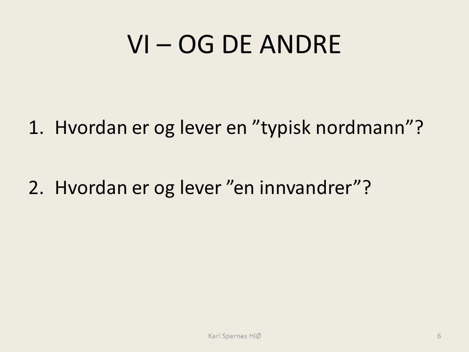 """VI – OG DE ANDRE 1.Hvordan er og lever en """"typisk nordmann""""? 2.Hvordan er og lever """"en innvandrer""""? Kari Spernes HiØ6"""