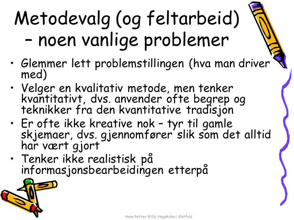 Hans Petter Wille, Høgskolen i Østfold Metodevalg (og feltarbeid) – noen vanlige problemer Glemmer lett problemstillingen (hva man driver med) Velger
