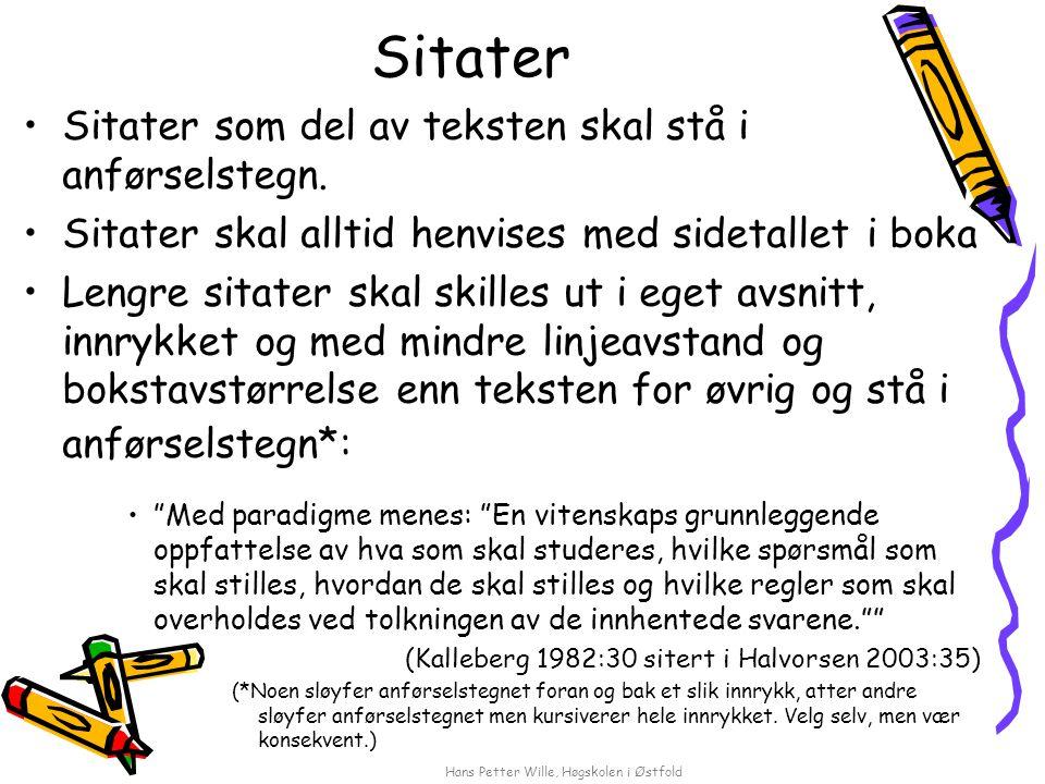 Hans Petter Wille, Høgskolen i Østfold Sitater Sitater som del av teksten skal stå i anførselstegn. Sitater skal alltid henvises med sidetallet i boka