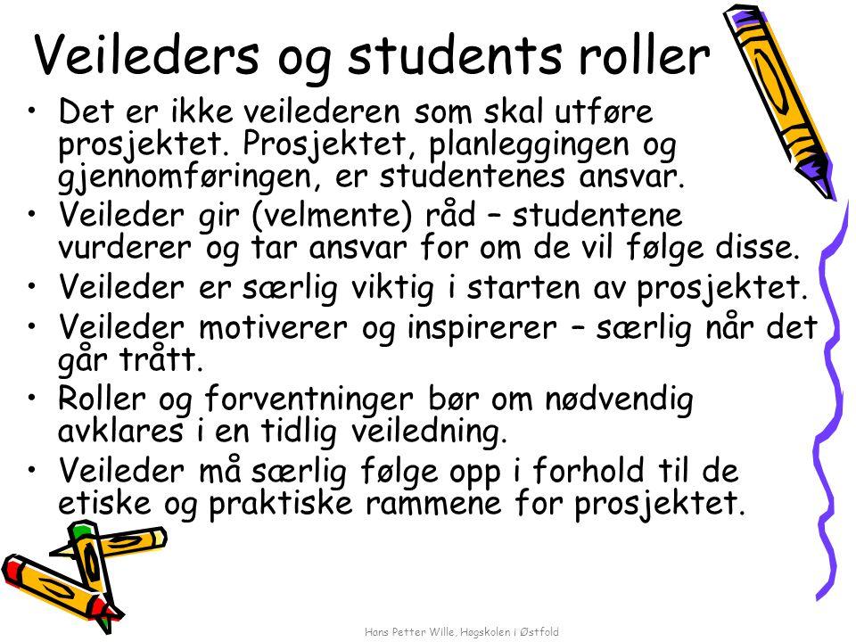 Hans Petter Wille, Høgskolen i Østfold Veileders og students roller Det er ikke veilederen som skal utføre prosjektet. Prosjektet, planleggingen og gj