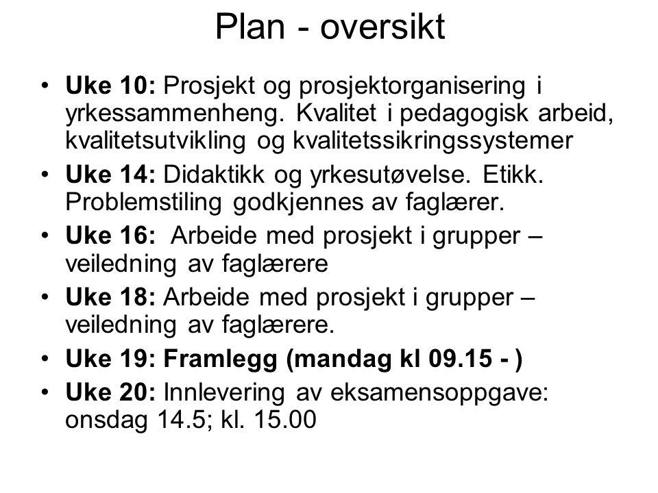 Plan - oversikt Uke 10: Prosjekt og prosjektorganisering i yrkessammenheng. Kvalitet i pedagogisk arbeid, kvalitetsutvikling og kvalitetssikringssyste