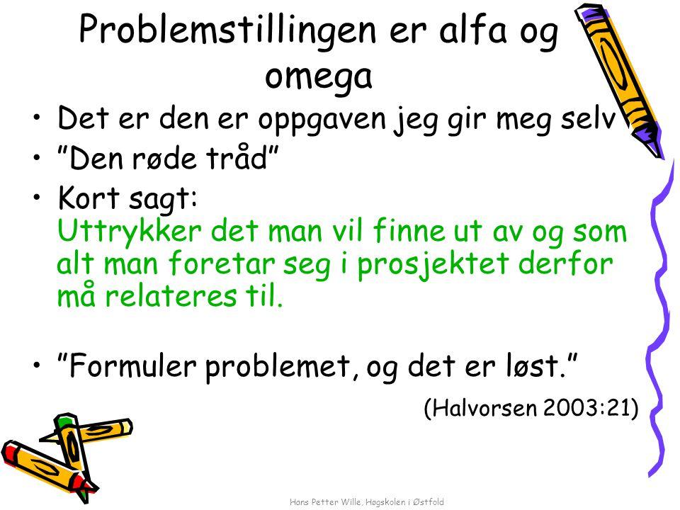 "Hans Petter Wille, Høgskolen i Østfold Problemstillingen er alfa og omega Det er den er oppgaven jeg gir meg selv ""Den røde tråd"" Kort sagt: Uttrykker"