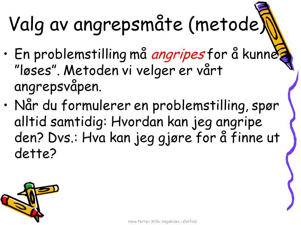 """Hans Petter Wille, Høgskolen i Østfold Valg av angrepsmåte (metode) En problemstilling må angripes for å kunne """"løses"""". Metoden vi velger er vårt angr"""