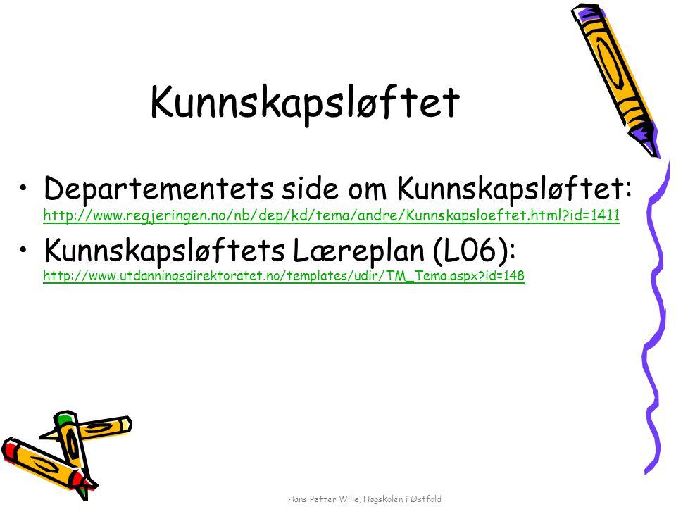 Kunnskapsløftet Departementets side om Kunnskapsløftet: http://www.regjeringen.no/nb/dep/kd/tema/andre/Kunnskapsloeftet.html id=1411 http://www.regjeringen.no/nb/dep/kd/tema/andre/Kunnskapsloeftet.html id=1411 Kunnskapsløftets Læreplan (L06): http://www.utdanningsdirektoratet.no/templates/udir/TM_Tema.aspx id=148 http://www.utdanningsdirektoratet.no/templates/udir/TM_Tema.aspx id=148 Hans Petter Wille, Høgskolen i Østfold