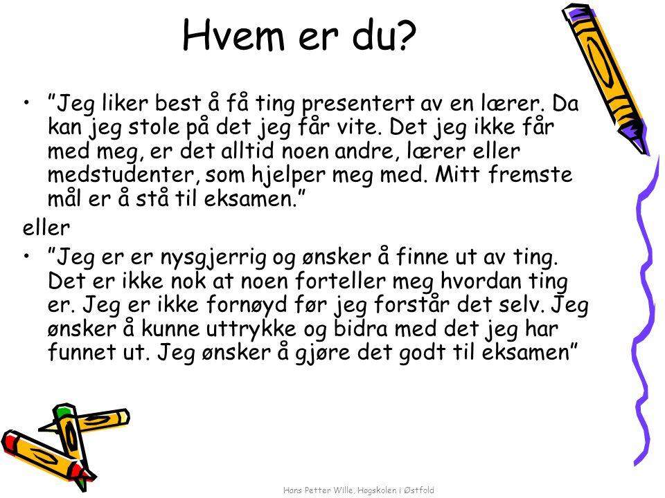 Hans Petter Wille, Høgskolen i Østfold Å tenke utforskende og vitenskapelig er nyttig og kvalifiserende En lærer må alltid, undrende og kreativt, forholde seg til spørsmål som: –Hva skjer/skjedde.