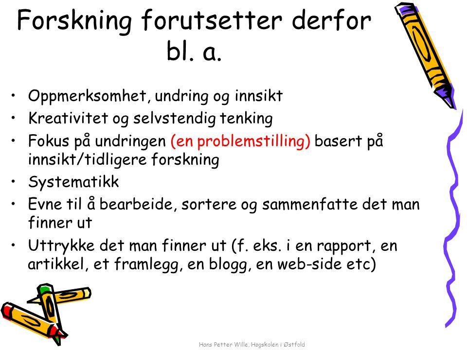 Hans Petter Wille, Høgskolen i Østfold Noen sentrale forskningsmetodiske tema man alltid må forholde seg til, er altså: Problemstillingen Teorier/begreper Metoden Feltet (praksis) Systematikken Rapporten/formidlingen