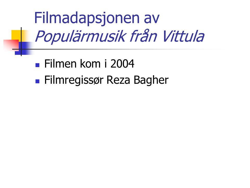 Filmadapsjonen av Populärmusik från Vittula Filmen kom i 2004 Filmregissør Reza Bagher