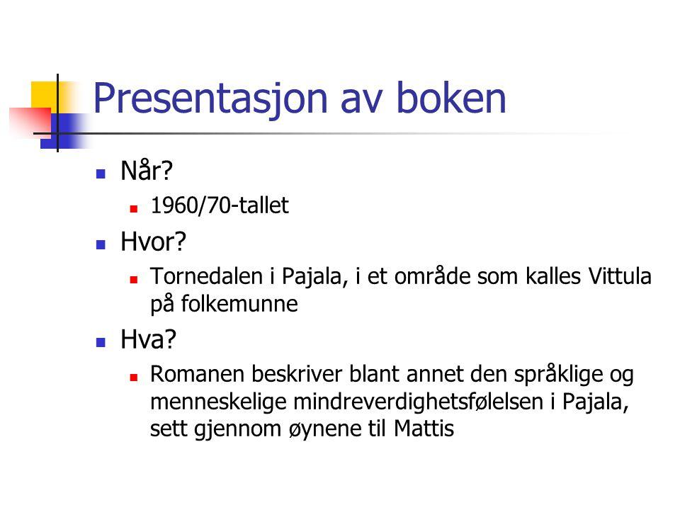 Presentasjon av boken Når? 1960/70-tallet Hvor? Tornedalen i Pajala, i et område som kalles Vittula på folkemunne Hva? Romanen beskriver blant annet d