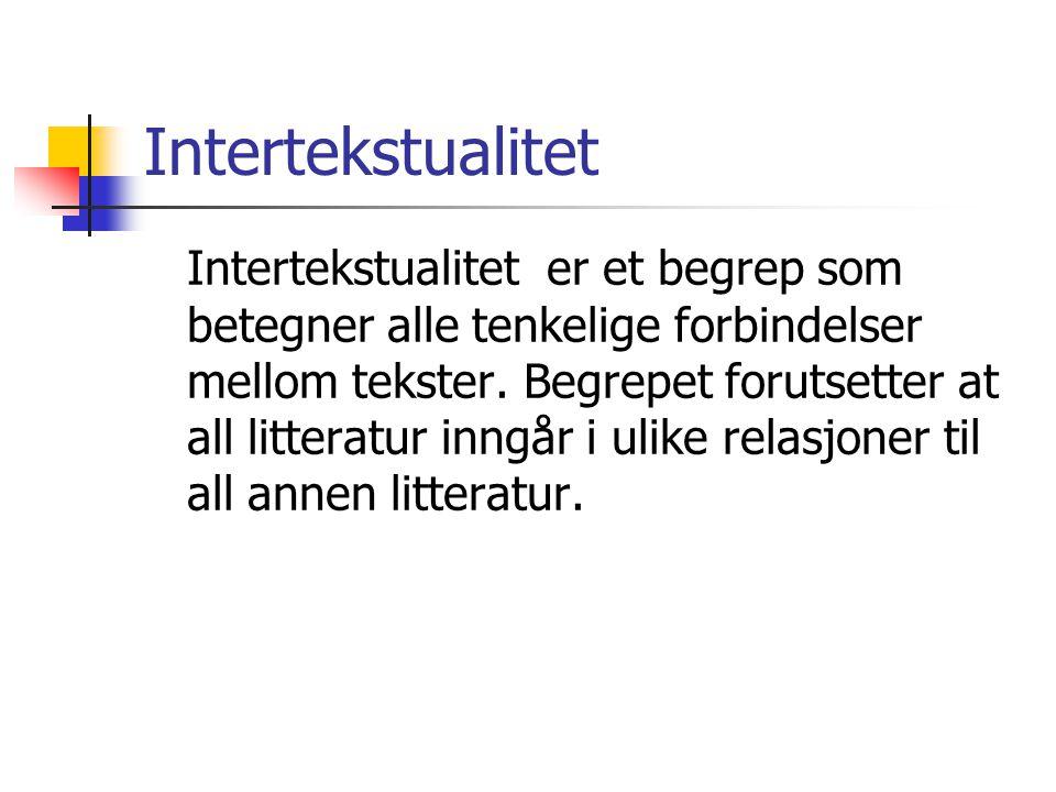 Intertekstualitet Intertekstualitet er et begrep som betegner alle tenkelige forbindelser mellom tekster. Begrepet forutsetter at all litteratur inngå