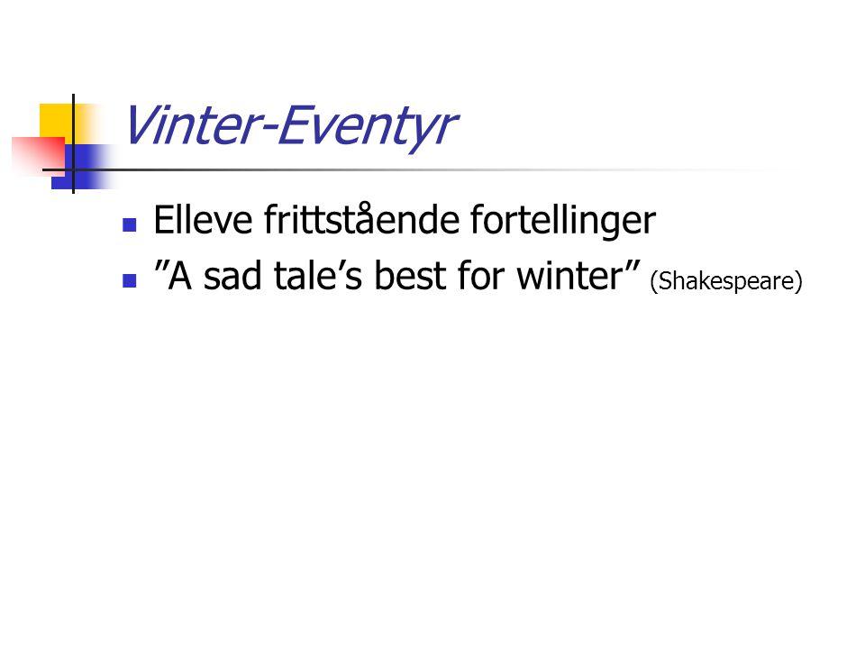 """Vinter-Eventyr Elleve frittstående fortellinger """"A sad tale's best for winter"""" (Shakespeare)"""