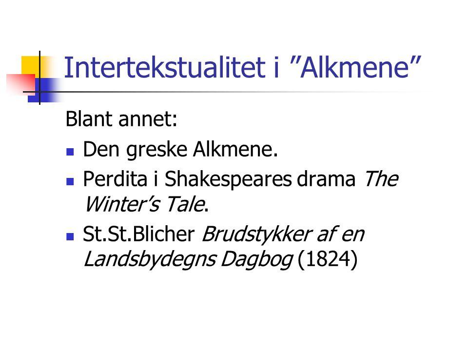 """Intertekstualitet i """"Alkmene"""" Blant annet: Den greske Alkmene. Perdita i Shakespeares drama The Winter's Tale. St.St.Blicher Brudstykker af en Landsby"""