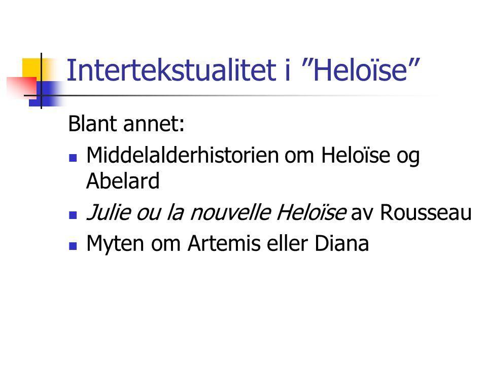 """Intertekstualitet i """"Heloïse"""" Blant annet: Middelalderhistorien om Heloïse og Abelard Julie ou la nouvelle Heloïse av Rousseau Myten om Artemis eller"""