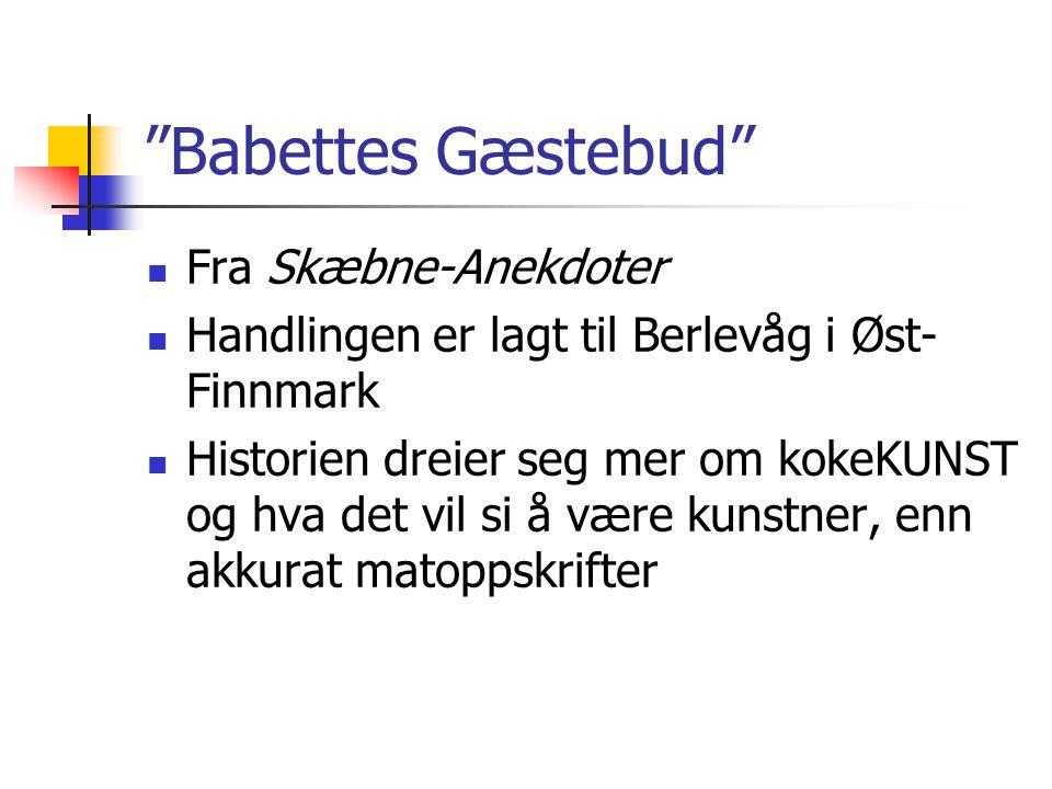 """""""Babettes Gæstebud"""" Fra Skæbne-Anekdoter Handlingen er lagt til Berlevåg i Øst- Finnmark Historien dreier seg mer om kokeKUNST og hva det vil si å vær"""