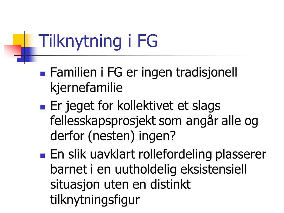 Tilknytning i FG Familien i FG er ingen tradisjonell kjernefamilie Er jeget for kollektivet et slags fellesskapsprosjekt som angår alle og derfor (nesten) ingen.