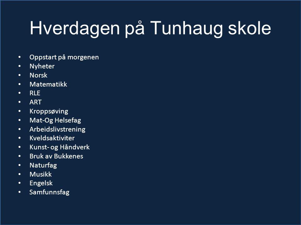 Hverdagen på Tunhaug skole Oppstart på morgenen Nyheter Norsk Matematikk RLE ART Kroppsøving Mat-Og Helsefag Arbeidslivstrening Kveldsaktiviter Kunst-