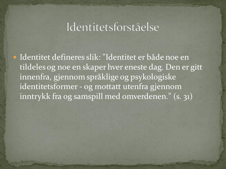 Identitet defineres slik: Identitet er både noe en tildeles og noe en skaper hver eneste dag.
