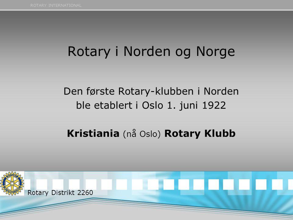 ROTARY INTERNATIONAL Rotary i Norden og Norge Den første Rotary-klubben i Norden ble etablert i Oslo 1. juni 1922 Kristiania (nå Oslo) Rotary Klubb Ro