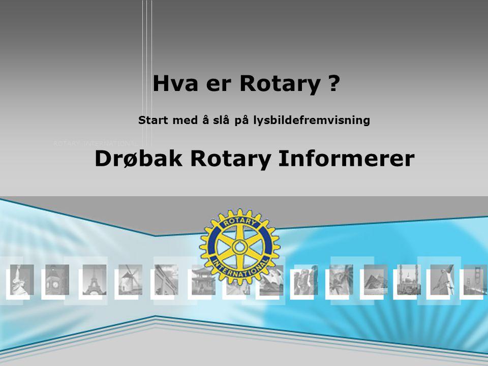 ROTARY INTERNATIONAL Hva er Rotary ? Start med å slå på lysbildefremvisning Drøbak Rotary Informerer