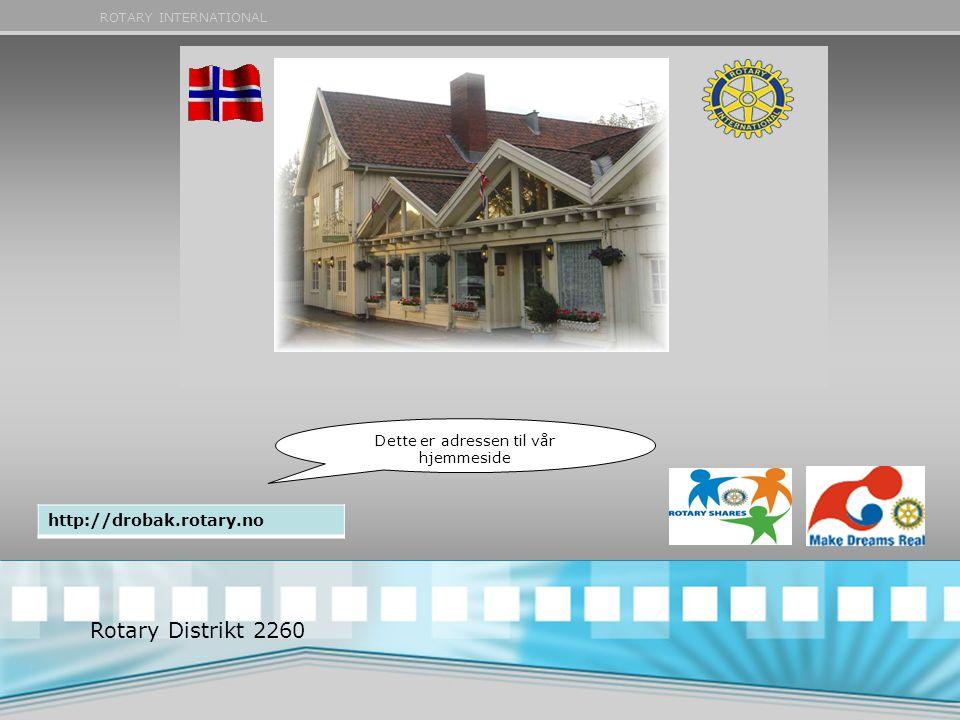 ROTARY INTERNATIONAL Dette er adressen til vår hjemmeside Rotary Distrikt 2260 http://drobak.rotary.no
