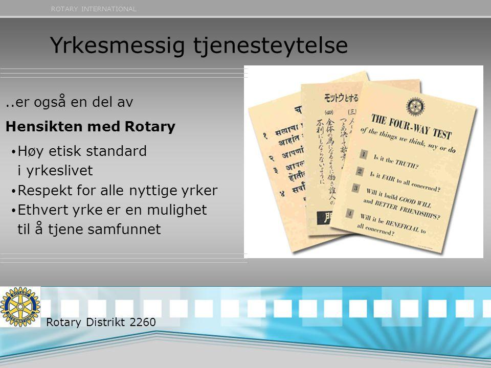 ROTARY INTERNATIONAL Yrkesmessig tjenesteytelse..er også en del av Hensikten med Rotary Høy etisk standard i yrkeslivet Respekt for alle nyttige yrker