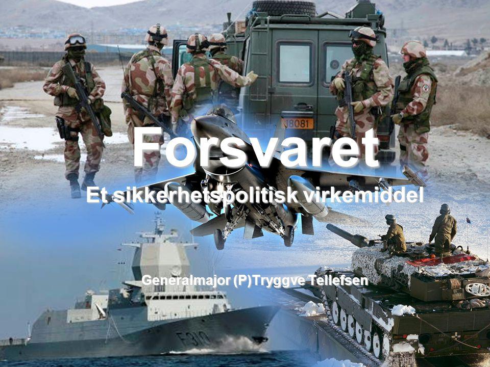 Forsvaret Et sikkerhetspolitisk virkemiddel Generalmajor (P)Tryggve Tellefsen