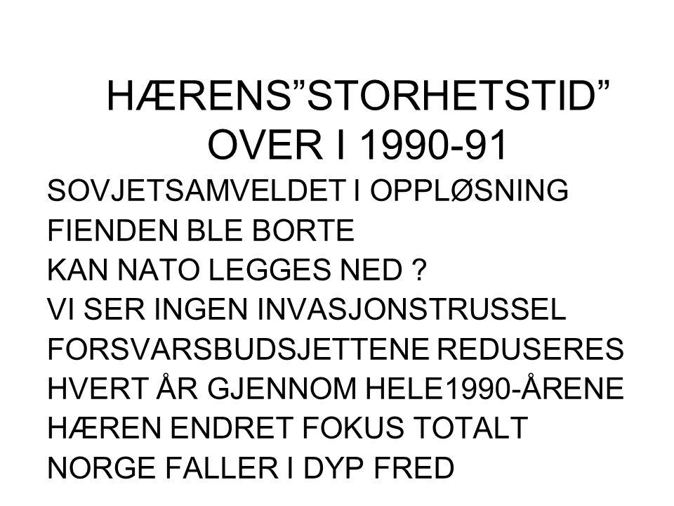 """HÆRENS""""STORHETSTID"""" OVER I 1990-91 SOVJETSAMVELDET I OPPLØSNING FIENDEN BLE BORTE KAN NATO LEGGES NED ? VI SER INGEN INVASJONSTRUSSEL FORSVARSBUDSJETT"""