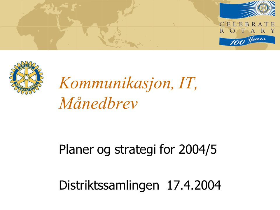 Kommunikasjon, IT, Månedbrev Planer og strategi for 2004/5 Distriktssamlingen 17.4.2004