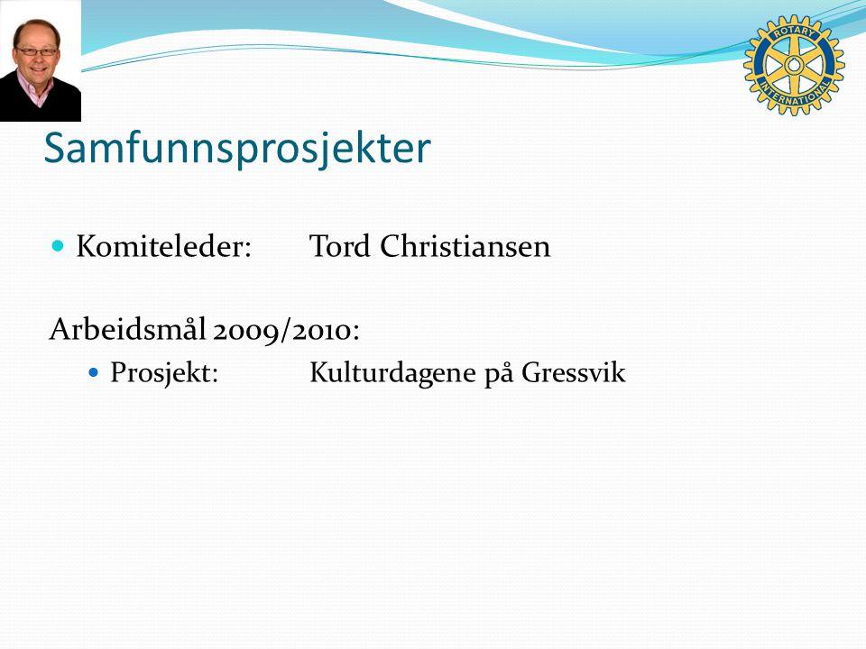 Samfunnsprosjekter Komiteleder:Tord Christiansen Arbeidsmål 2009/2010: Prosjekt:Kulturdagene på Gressvik