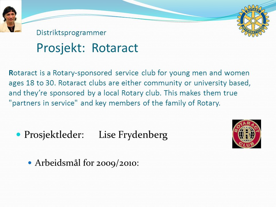 Distriktsprogrammer Prosjekt:Rotaract Rotaract is a Rotary-sponsored service club for young men and women ages 18 to 30.