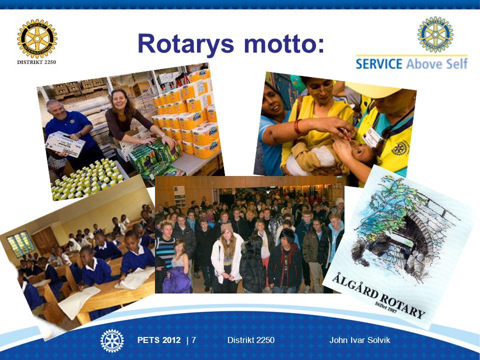 PETS 2012 | 7 Distrikt 2250 John Ivar Solvik Rotarys motto: