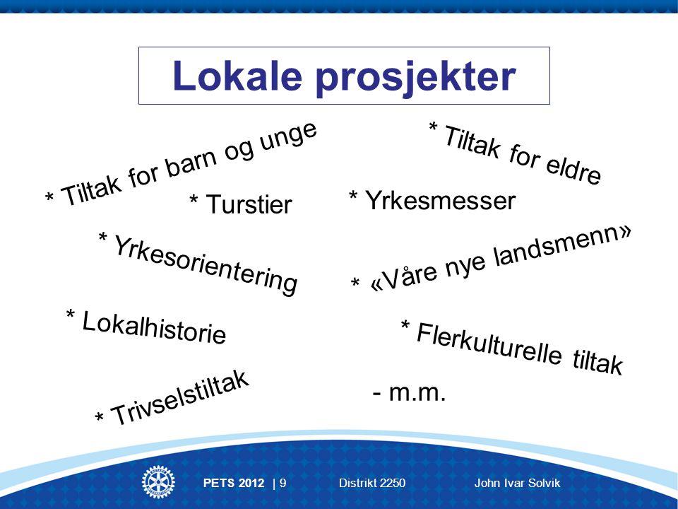 Lokale prosjekter PETS 2012 | 9Distrikt 2250John Ivar Solvik * Tiltak for barn og unge * Lokalhistorie * «Våre nye landsmenn» * Flerkulturelle tiltak * Turstier - m.m.