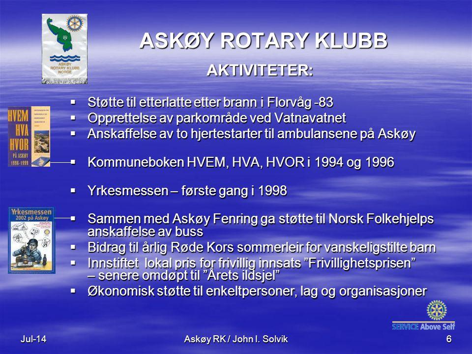 Jul-14Askøy RK / John I. Solvik6 ASKØY ROTARY KLUBB AKTIVITETER:  Støtte til etterlatte etter brann i Florvåg -83  Opprettelse av parkområde ved Vat