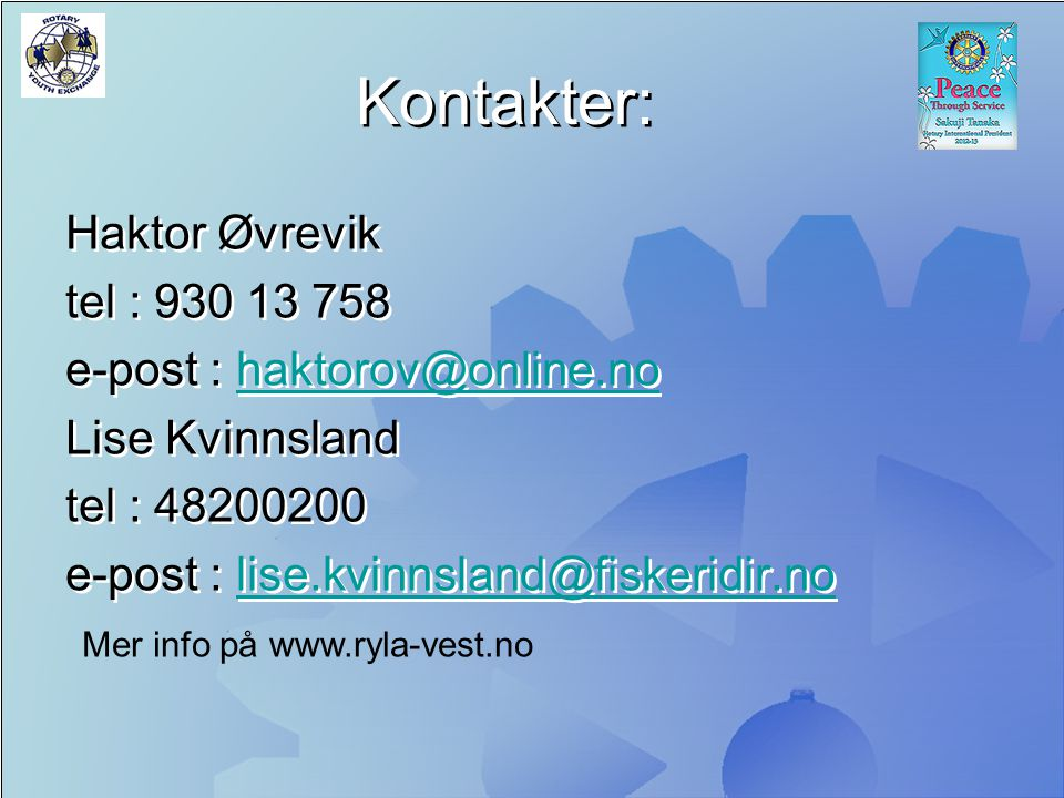 Kontakter: Haktor Øvrevik tel : 930 13 758 e-post : haktorov@online.nohaktorov@online.no Lise Kvinnsland tel : 48200200 e-post : lise.kvinnsland@fiske