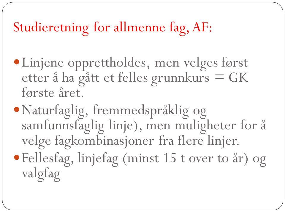 Studieretning for allmenne fag, AF: Linjene opprettholdes, men velges først etter å ha gått et felles grunnkurs = GK første året. Naturfaglig, fremmed