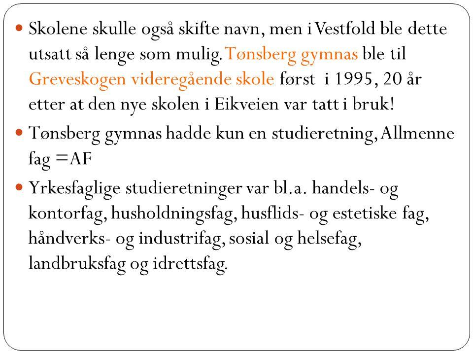 Skolene skulle også skifte navn, men i Vestfold ble dette utsatt så lenge som mulig. Tønsberg gymnas ble til Greveskogen videregående skole først i 19