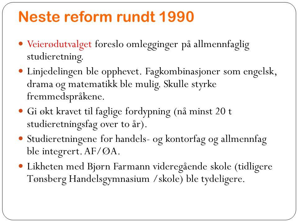 Neste reform rundt 1990 Veierødutvalget foreslo omlegginger på allmennfaglig studieretning. Linjedelingen ble opphevet. Fagkombinasjoner som engelsk,