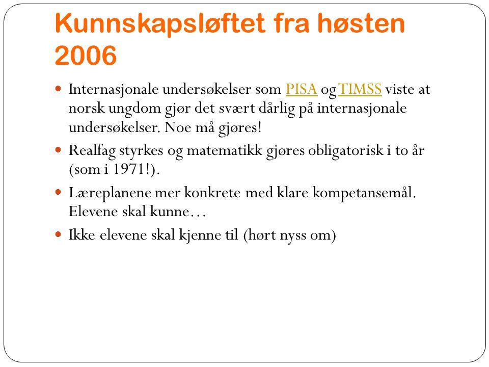 Kunnskapsløftet fra høsten 2006 Internasjonale undersøkelser som PISA og TIMSS viste at norsk ungdom gjør det svært dårlig på internasjonale undersøke