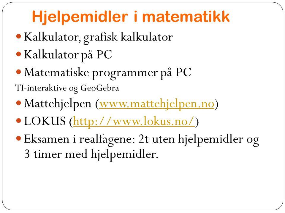 Hjelpemidler i matematikk Kalkulator, grafisk kalkulator Kalkulator på PC Matematiske programmer på PC TI-interaktive og GeoGebra Mattehjelpen (www.ma
