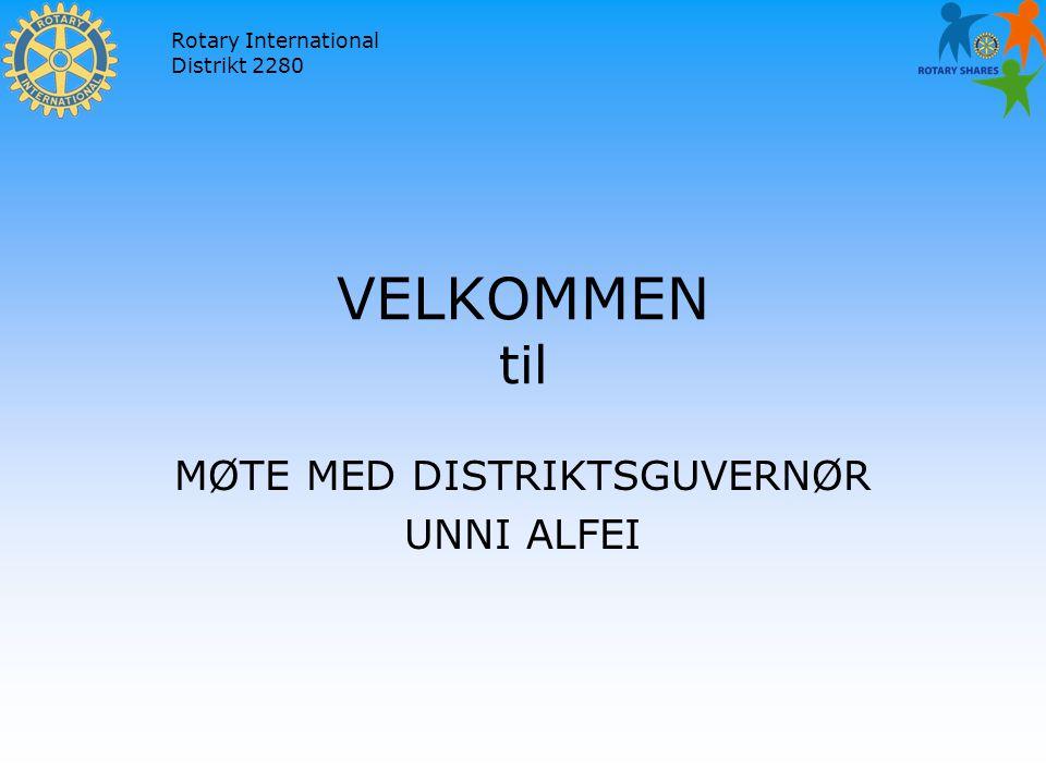 Rotary International Distrikt 2280 VELKOMMEN til MØTE MED DISTRIKTSGUVERNØR UNNI ALFEI