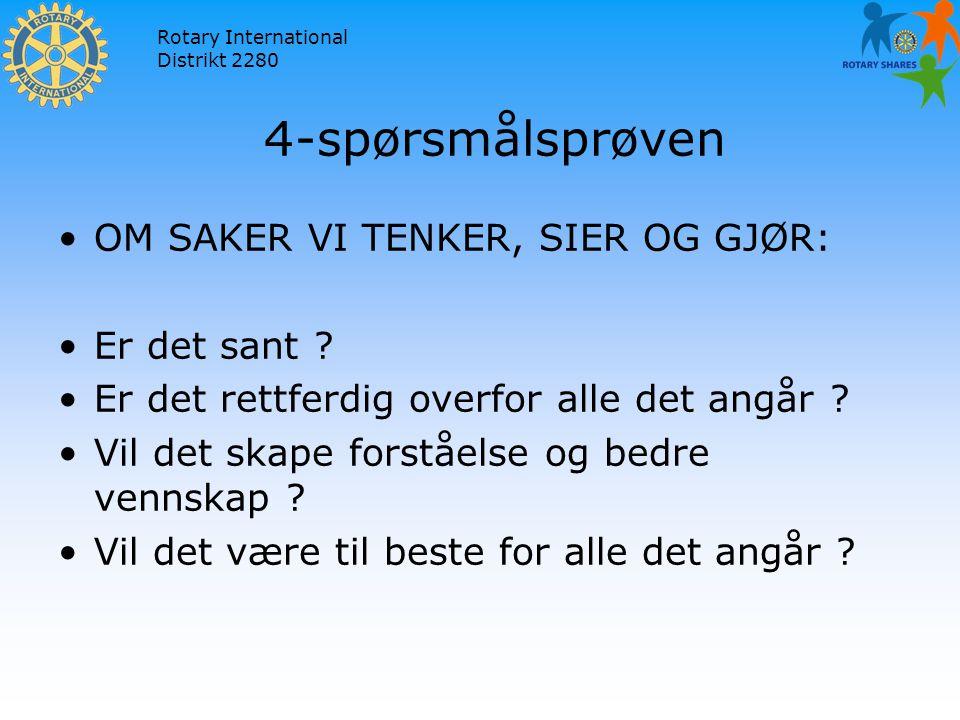 Rotary International Distrikt 2280 4-spørsmålsprøven OM SAKER VI TENKER, SIER OG GJØR: Er det sant .