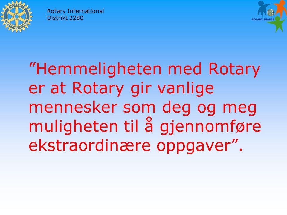 Rotary International Distrikt 2280 Hemmeligheten med Rotary er at Rotary gir vanlige mennesker som deg og meg muligheten til å gjennomføre ekstraordinære oppgaver .