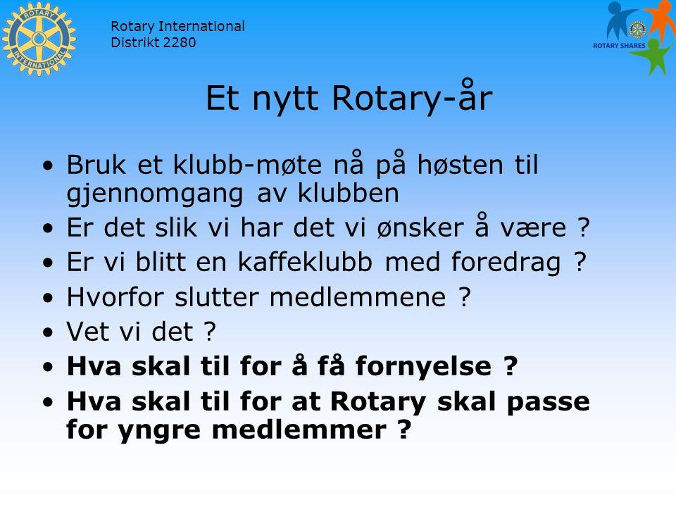 Rotary International Distrikt 2280 Et nytt Rotary-år Bruk et klubb-møte nå på høsten til gjennomgang av klubben Er det slik vi har det vi ønsker å være .
