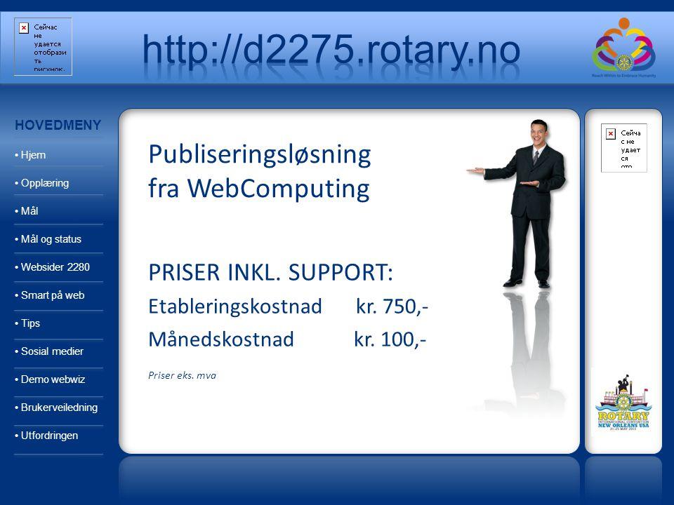 Publiseringsløsning fra WebComputing PRISER INKL. SUPPORT: Etableringskostnad kr. 750,- Månedskostnad kr. 100,- Priser eks. mva HOVEDMENY Hjem Opplæri